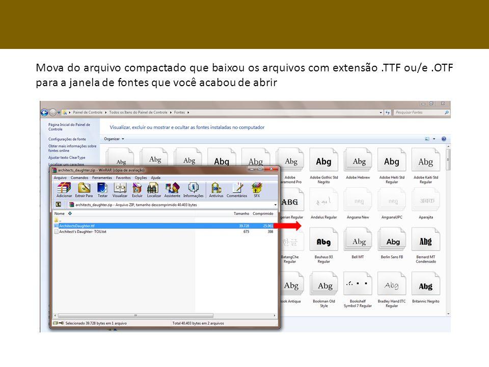 Mova do arquivo compactado que baixou os arquivos com extensão.TTF ou/e.OTF para a janela de fontes que você acabou de abrir