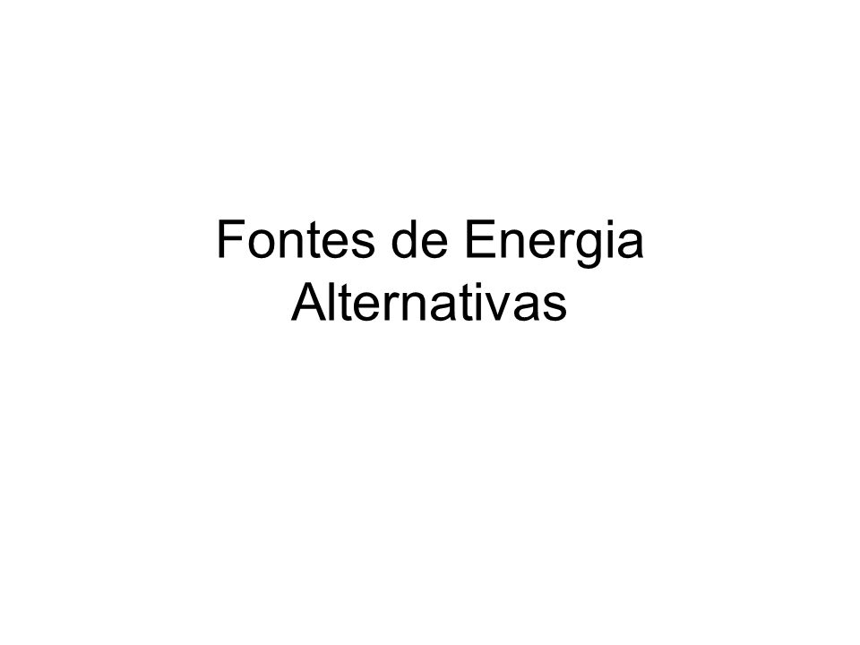Fontes de Energia Alternativas