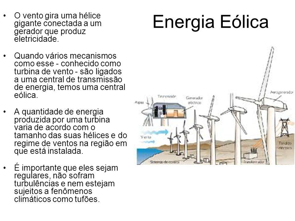 Energia Eólica O vento gira uma hélice gigante conectada a um gerador que produz eletricidade. Quando vários mecanismos como esse - conhecido como tur