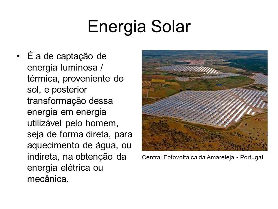 Energia Solar É a de captação de energia luminosa / térmica, proveniente do sol, e posterior transformação dessa energia em energia utilizável pelo homem, seja de forma direta, para aquecimento de água, ou indireta, na obtenção da energia elétrica ou mecânica.