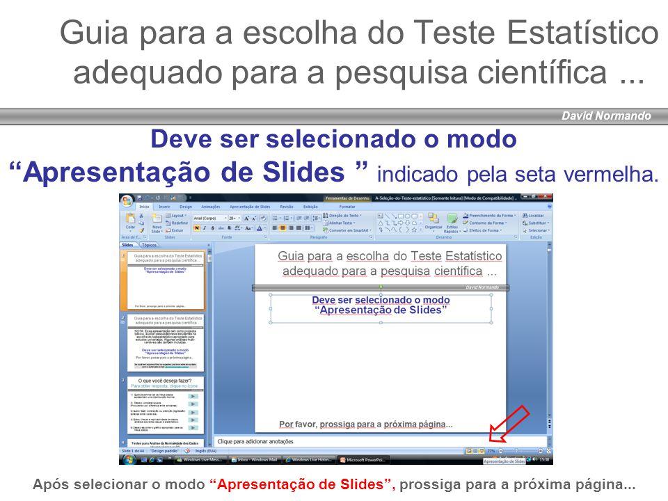 """David Normando Guia para a escolha do Teste Estatístico adequado para a pesquisa científica... Deve ser selecionado o modo """"Apresentação de Slides """" i"""