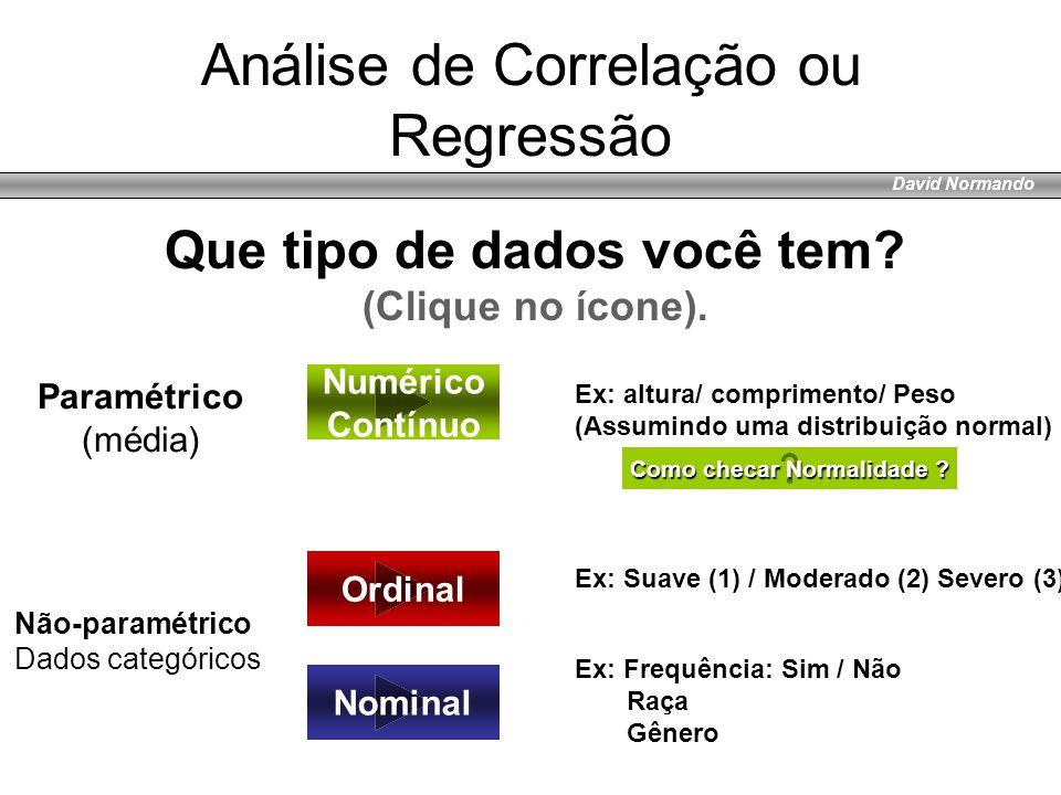 David Normando Análise de Correlação ou Regressão Ordinal Numérico Contínuo Nominal Que tipo de dados você tem? (Clique no ícone). Não-paramétrico Dad