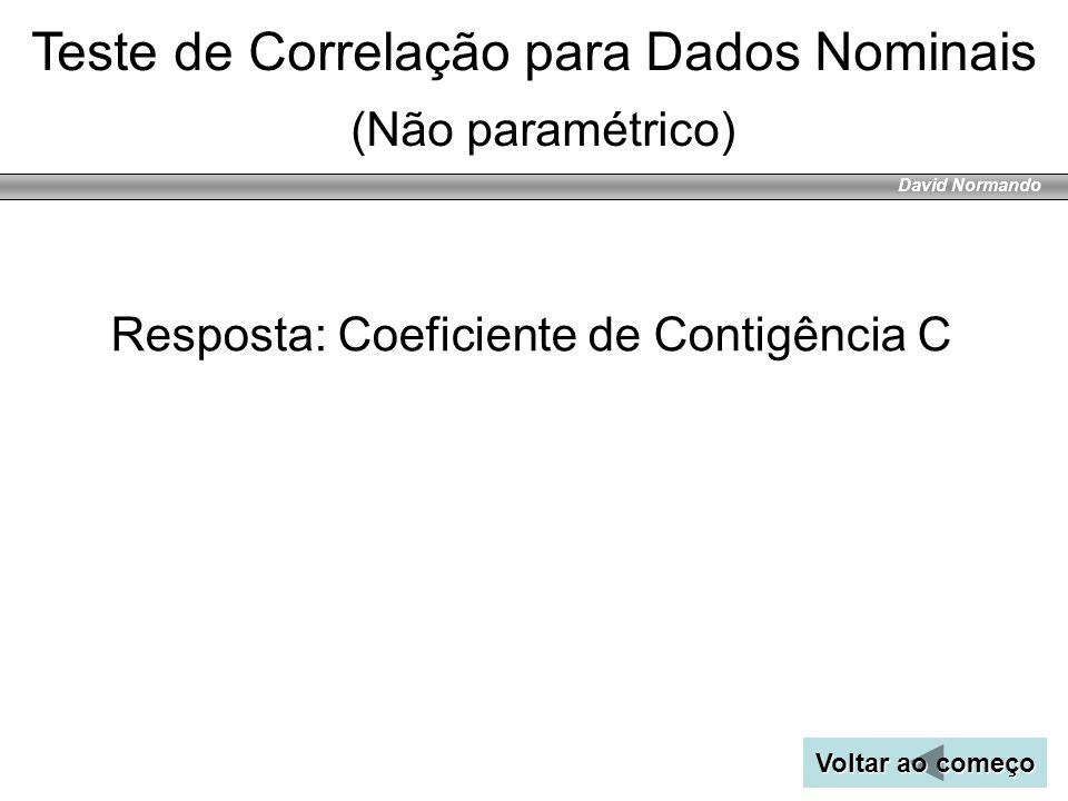 David Normando Resposta: Coeficiente de Contigência C Teste de Correlação para Dados Nominais (Não paramétrico) Voltar ao começo Voltar ao começo