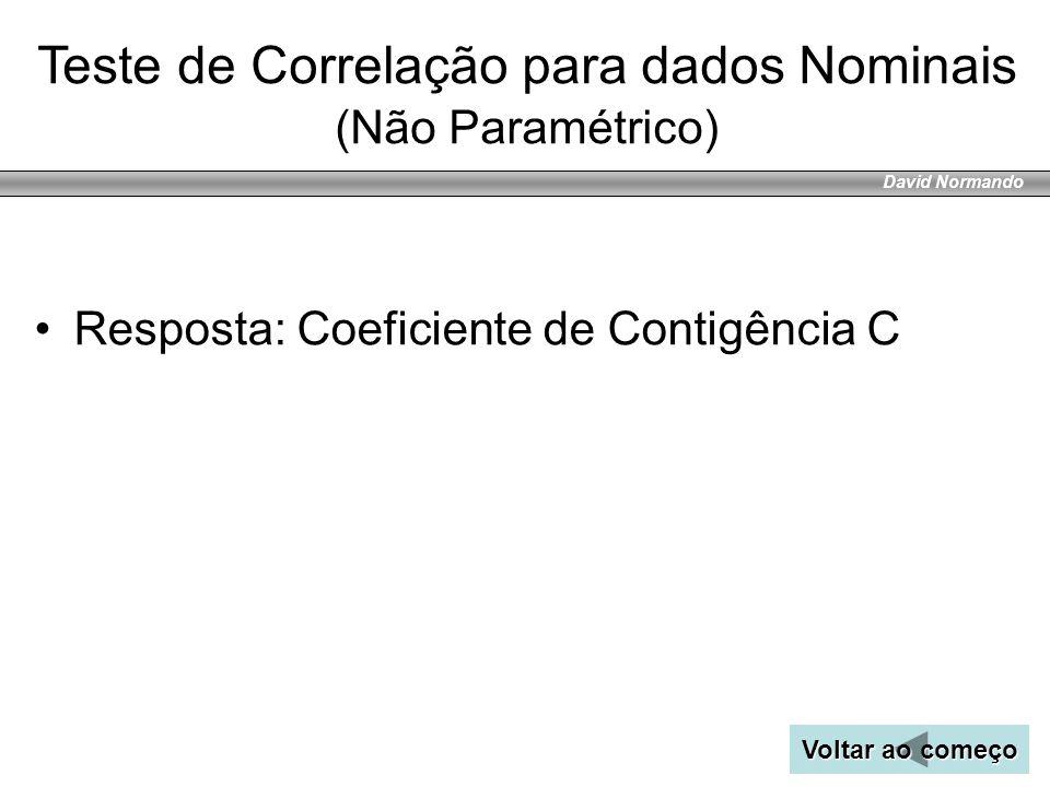 David Normando Teste de Correlação para dados Nominais (Não Paramétrico) Voltar ao começo Voltar ao começo Resposta: Coeficiente de Contigência C