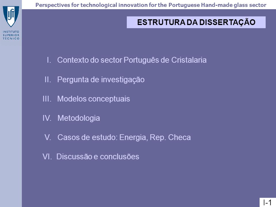 Perspectives for technological innovation for the Portuguese Hand-made glass sector DADOS: inquérito (1996, 1997, 1998) – Emprego – Capacidade instalada – Energia (por fonte) – Estrutura de custos ( fornos, equipamento, informática, formação, matérias-primas, energia, salários ) ENTRADASSAÍDAS – Facturação – Exportações – VAB (padronizado) – Produção – Emissões ambientais IV- 6 empresas 55% facturação do sector Marinha Grande 2 grandes empresas > 2,5 milhões contos 50 empregados 2 médias > 300 mil contos 80-130 2 pequenas < 100 mil contos < 20