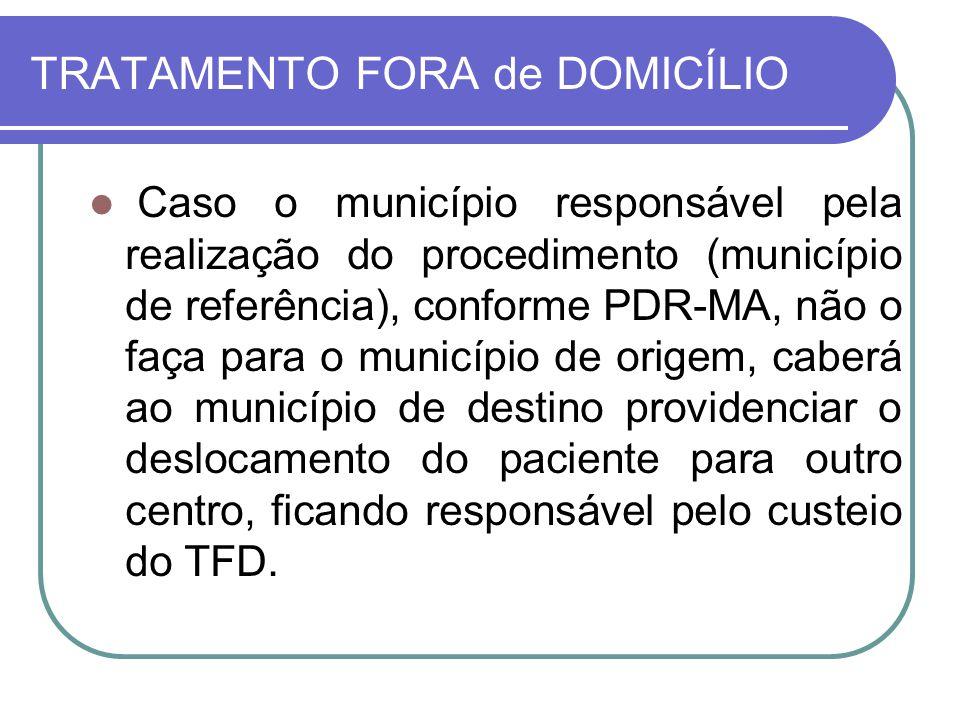 TRATAMENTO FORA de DOMICÍLIO Caso o município responsável pela realização do procedimento (município de referência), conforme PDR-MA, não o faça para