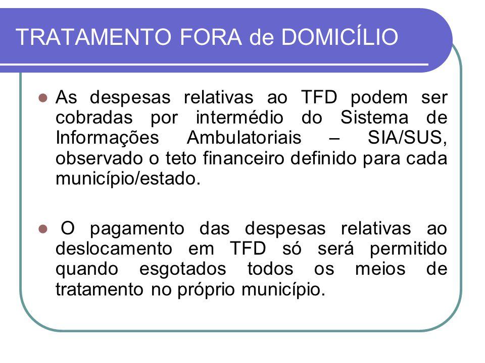 TRATAMENTO FORA de DOMICÍLIO As despesas relativas ao TFD podem ser cobradas por intermédio do Sistema de Informações Ambulatoriais – SIA/SUS, observa