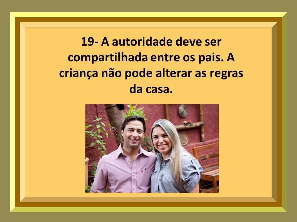 19- A autoridade deve ser compartilhada entre os pais.