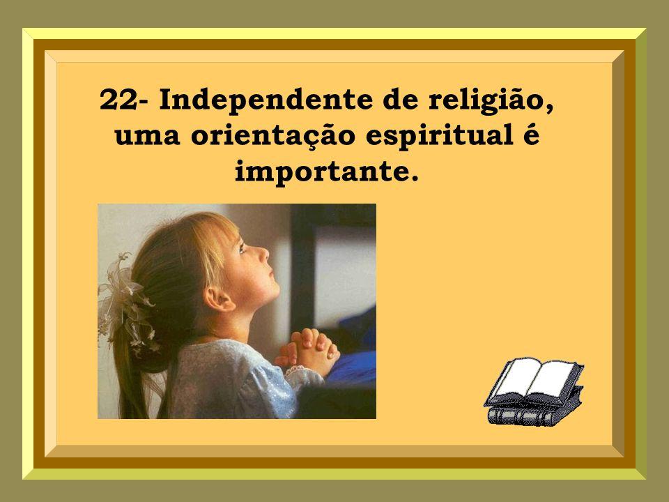 22- Independente de religião, uma orientação espiritual é importante.
