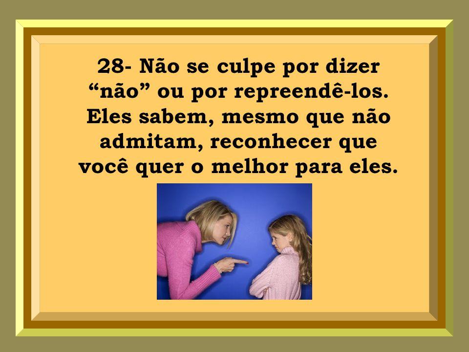 28- Não se culpe por dizer não ou por repreendê-los.