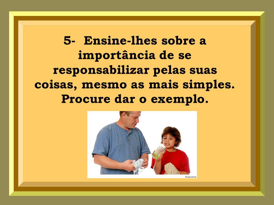 26- Elogie e enalteça o bem que os filhos fazem e não acentue os defeitos e os fracassos.