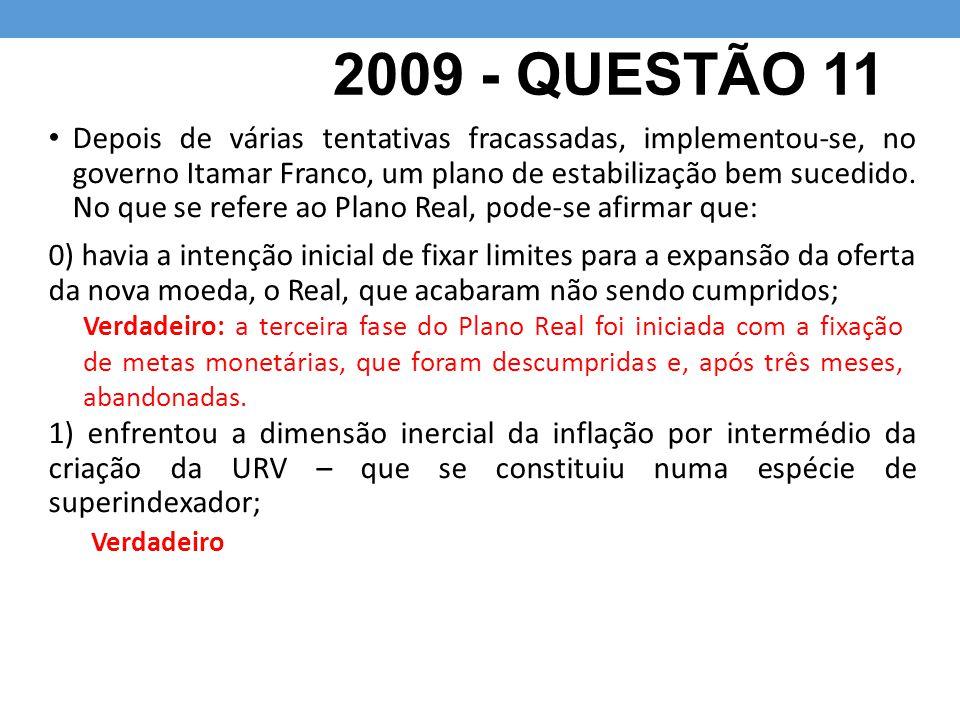 2009 - QUESTÃO 11 Depois de várias tentativas fracassadas, implementou-se, no governo Itamar Franco, um plano de estabilização bem sucedido.