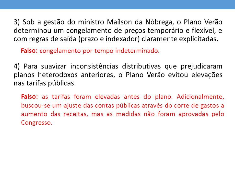 3) Sob a gestão do ministro Maílson da Nóbrega, o Plano Verão determinou um congelamento de preços temporário e flexível, e com regras de saída (prazo e indexador) claramente explicitadas.