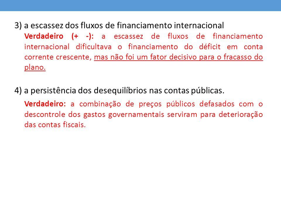 3) a escassez dos fluxos de financiamento internacional 4) a persistência dos desequilíbrios nas contas públicas.