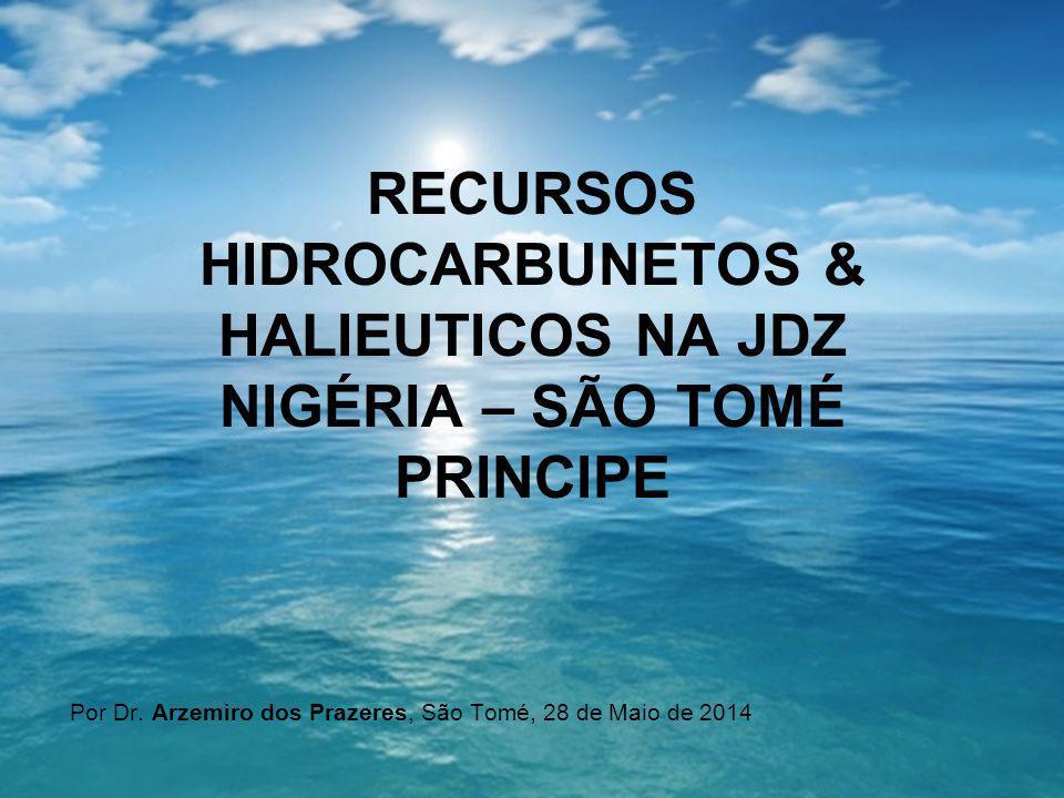 RECURSOS HIDROCARBUNETOS & HALIEUTICOS NA JDZ NIGÉRIA – SÃO TOMÉ PRINCIPE Por Dr. Arzemiro dos Prazeres, São Tomé, 28 de Maio de 2014