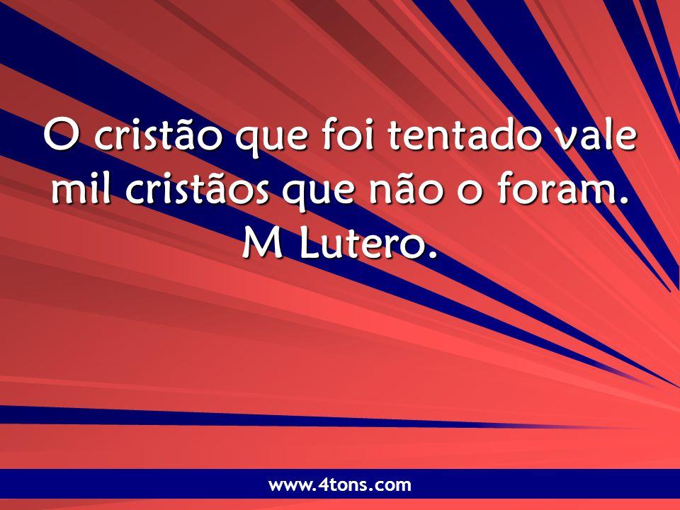Pr. Marcelo Augusto de Carvalho 1 O cristão que foi tentado vale mil cristãos que não o foram. M Lutero. www.4tons.com