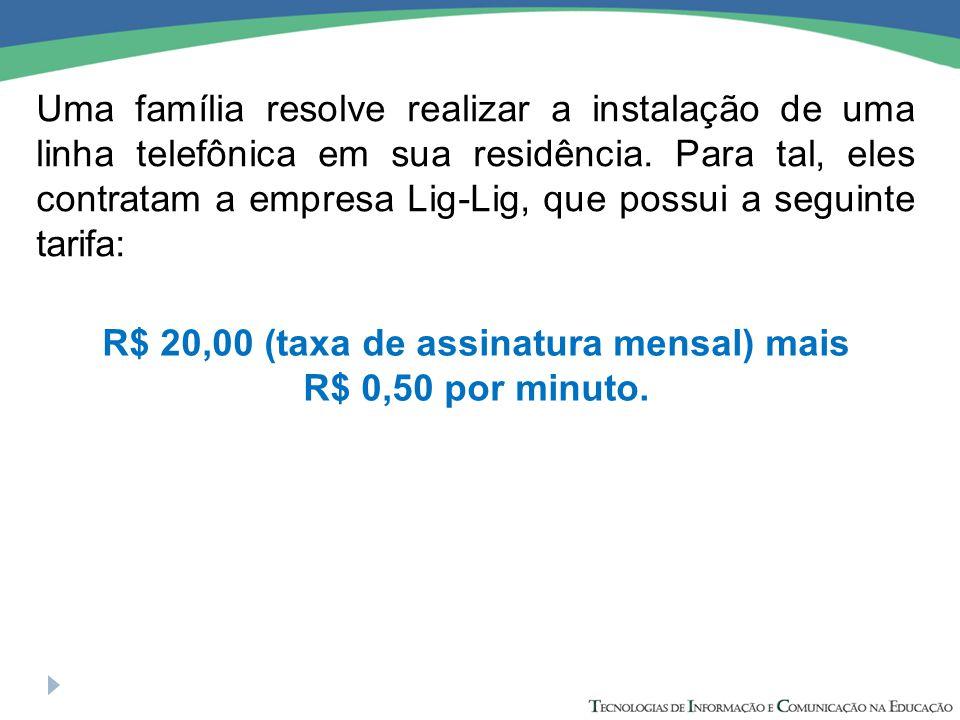 R$ 20,00 (taxa de assinatura mensal) mais R$ 0,50 por minuto.