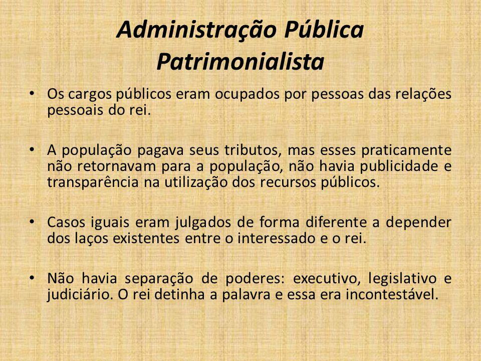 Administração Pública Patrimonialista Os cargos públicos eram ocupados por pessoas das relações pessoais do rei. A população pagava seus tributos, mas