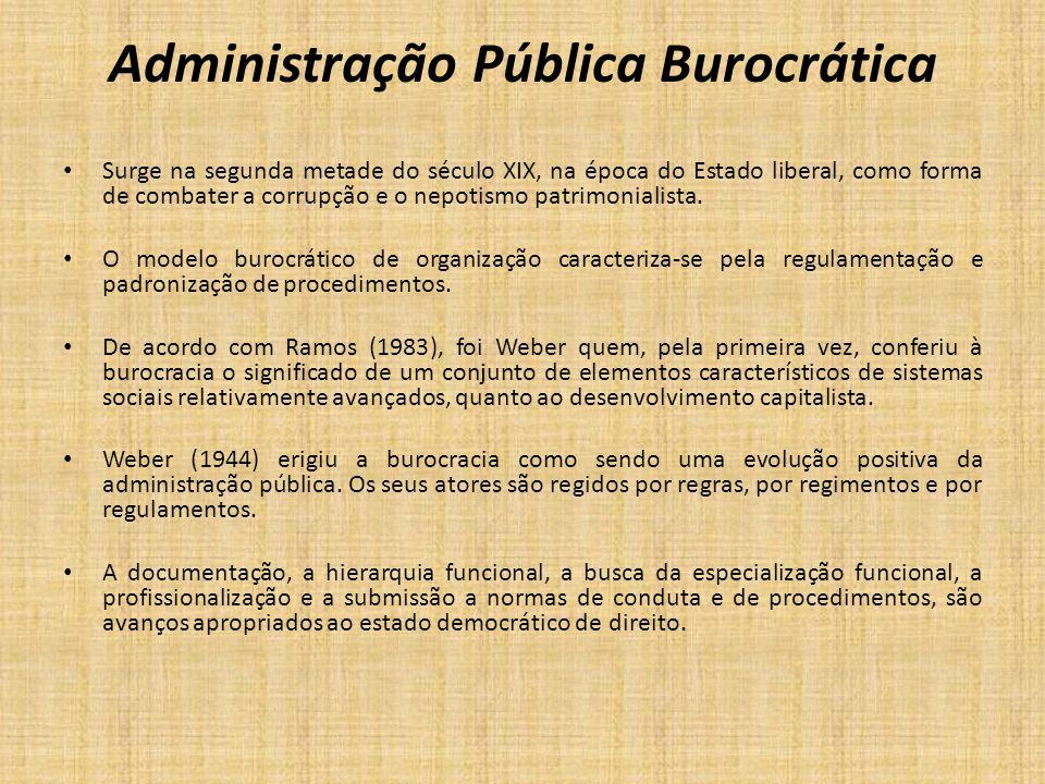 Administração Pública Burocrática Surge na segunda metade do século XIX, na época do Estado liberal, como forma de combater a corrupção e o nepotismo