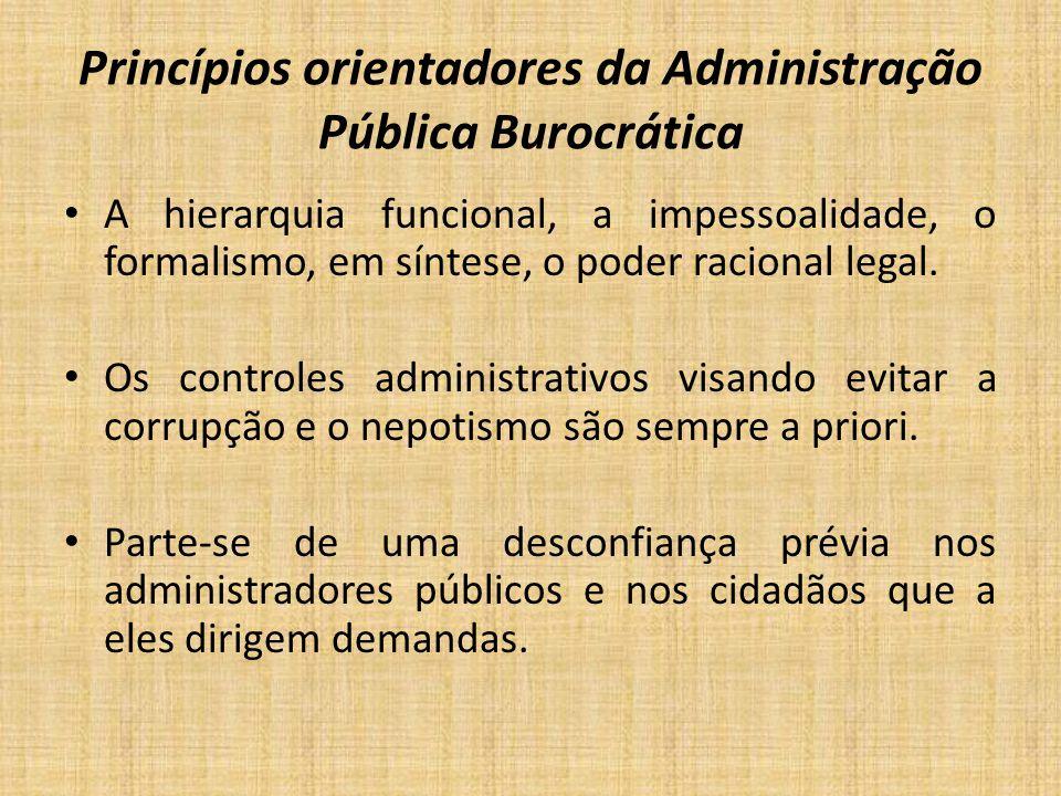 Princípios orientadores da Administração Pública Burocrática A hierarquia funcional, a impessoalidade, o formalismo, em síntese, o poder racional lega