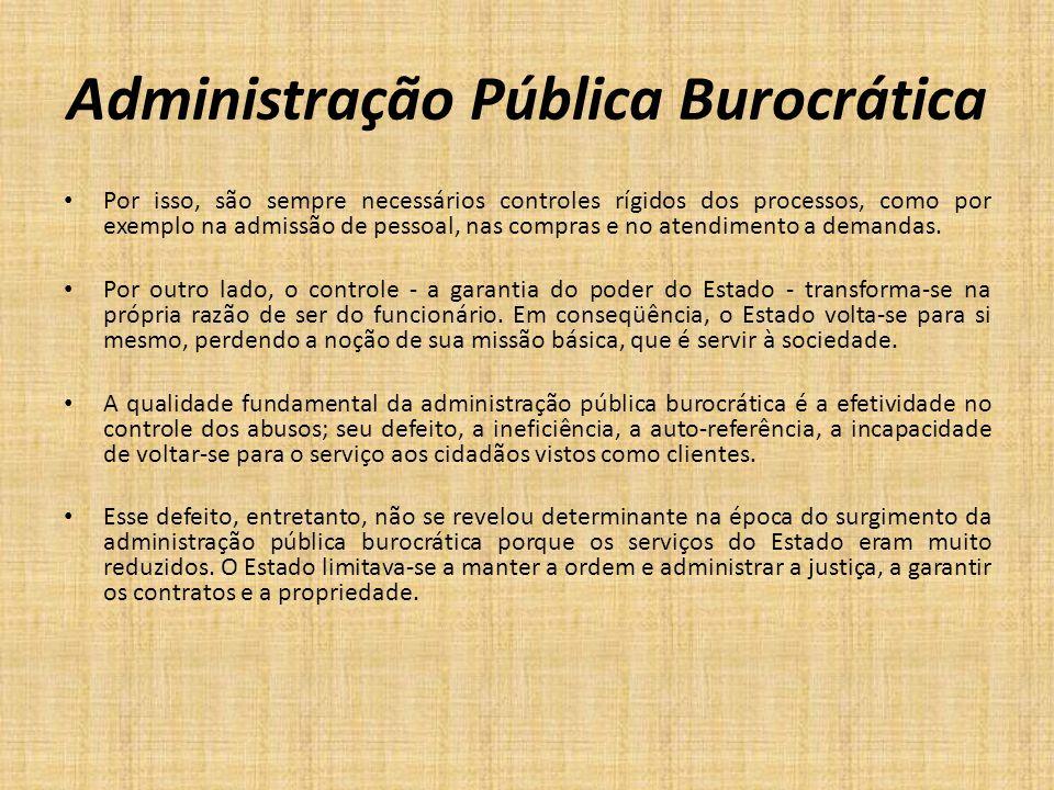 Administração Pública Burocrática Por isso, são sempre necessários controles rígidos dos processos, como por exemplo na admissão de pessoal, nas compr
