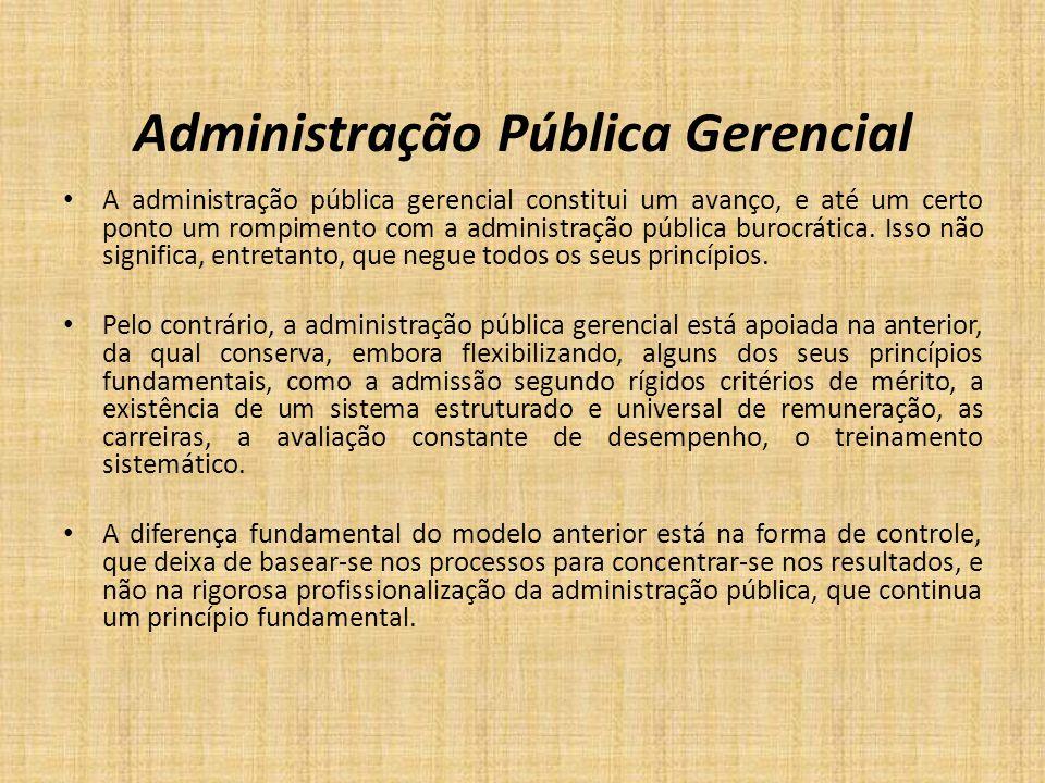 Administração Pública Gerencial A administração pública gerencial constitui um avanço, e até um certo ponto um rompimento com a administração pública