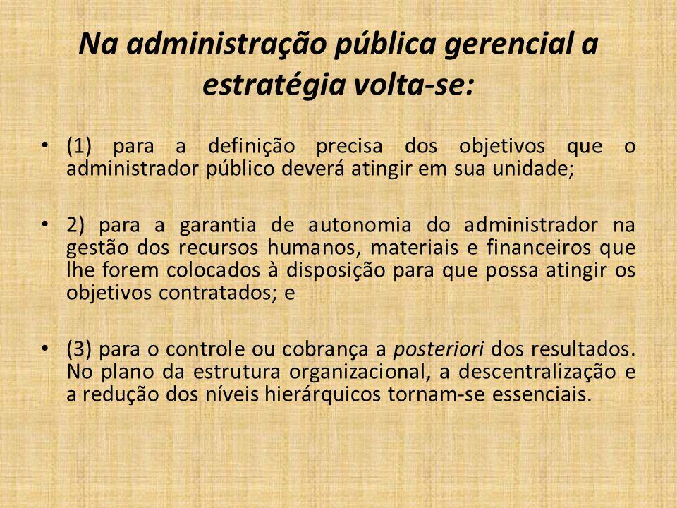 Na administração pública gerencial a estratégia volta-se: (1) para a definição precisa dos objetivos que o administrador público deverá atingir em sua