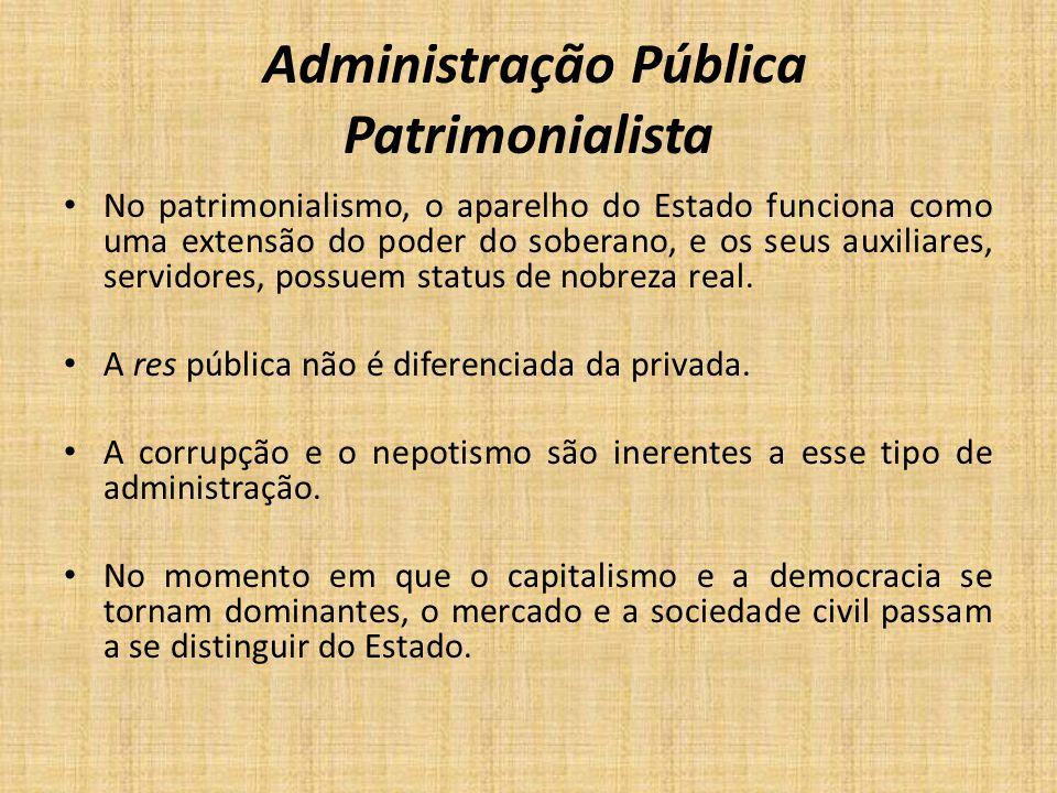 Administração Pública Patrimonialista Os cargos públicos eram ocupados por pessoas das relações pessoais do rei.