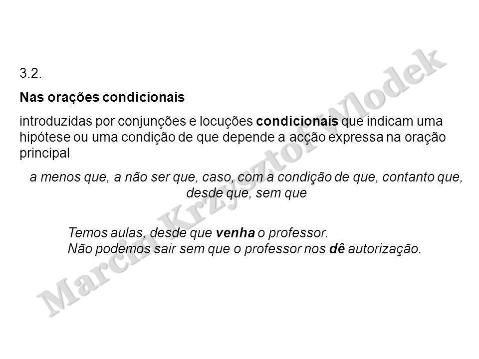 Marcin Krzysztof Wlodek 3.2. Nas orações condicionais introduzidas por conjunções e locuções condicionais que indicam uma hipótese ou uma condição de