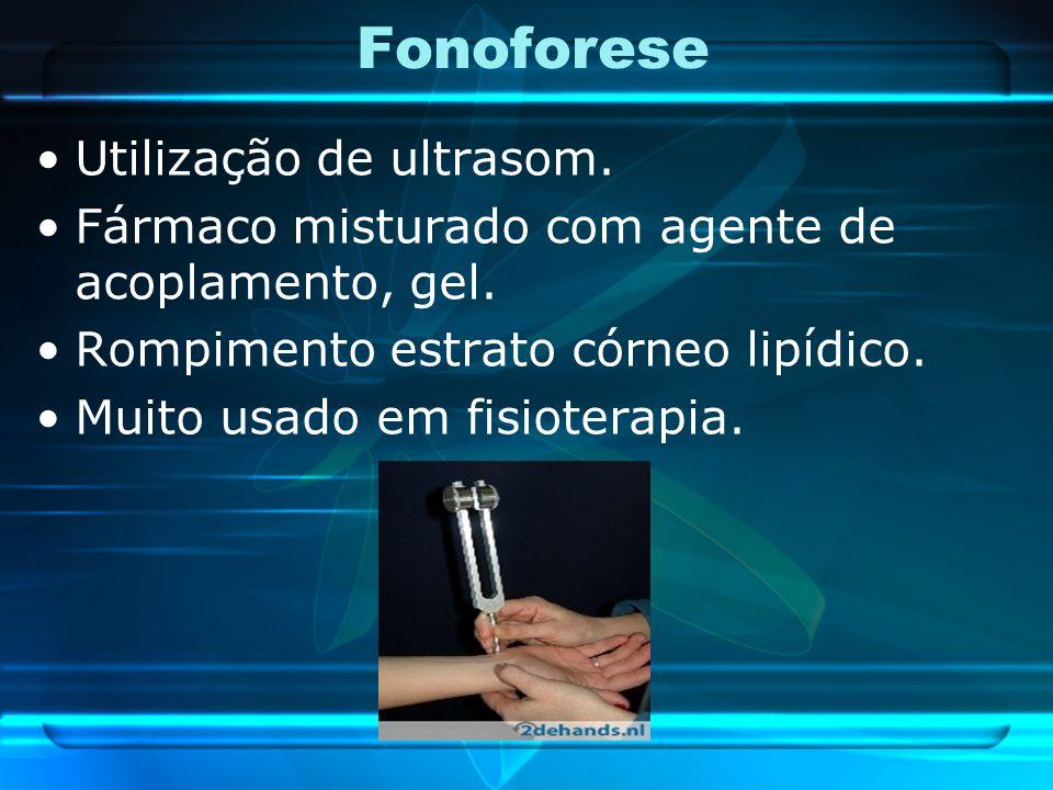 Fonoforese Utilização de ultrasom. Fármaco misturado com agente de acoplamento, gel. Rompimento estrato córneo lipídico. Muito usado em fisioterapia.