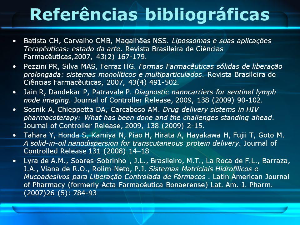 Referências bibliográficas Batista CH, Carvalho CMB, Magalhães NSS. Lipossomas e suas aplicações Terapêuticas: estado da arte. Revista Brasileira de C