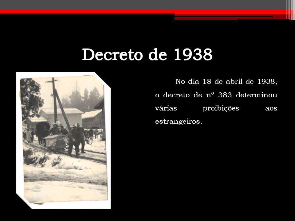 No dia 18 de abril de 1938, o decreto de nº 383 determinou várias proibições aos estrangeiros.