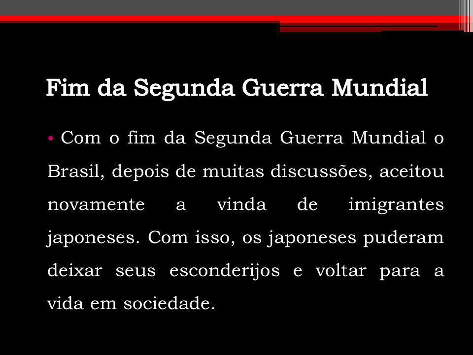 Com o fim da Segunda Guerra Mundial o Brasil, depois de muitas discussões, aceitou novamente a vinda de imigrantes japoneses. Com isso, os japoneses p