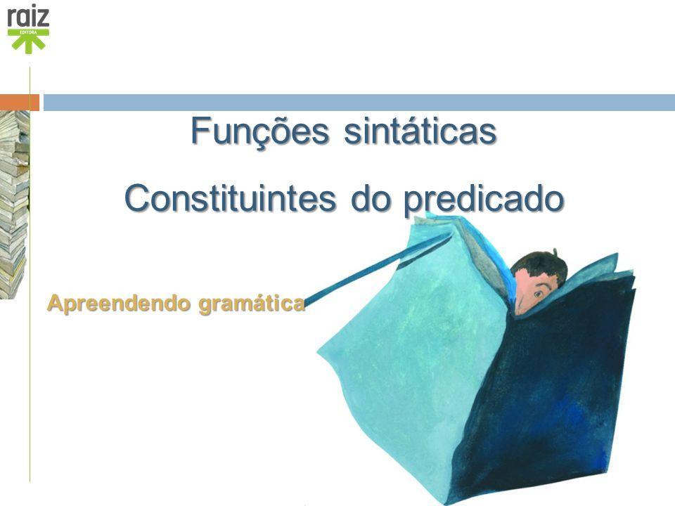 Funções sintáticas Constituintes do predicado Apreendendo gramática