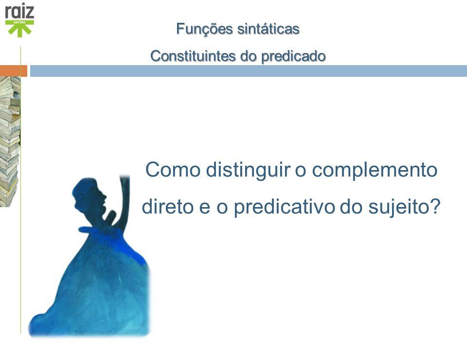 Como distinguir o complemento direto e o predicativo do sujeito? Funções sintáticas Constituintes do predicado
