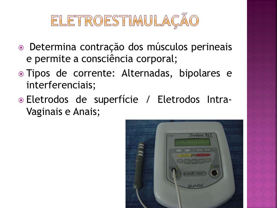  Determina contração dos músculos perineais e permite a consciência corporal;  Tipos de corrente: Alternadas, bipolares e interferenciais;  Eletrodos de superfície / Eletrodos Intra- Vaginais e Anais;