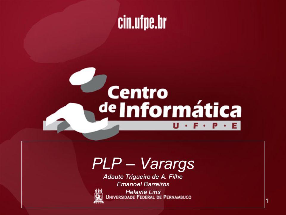 1 PLP – Varargs Adauto Trigueiro de A. Filho Emanoel Barreiros Helaine Lins