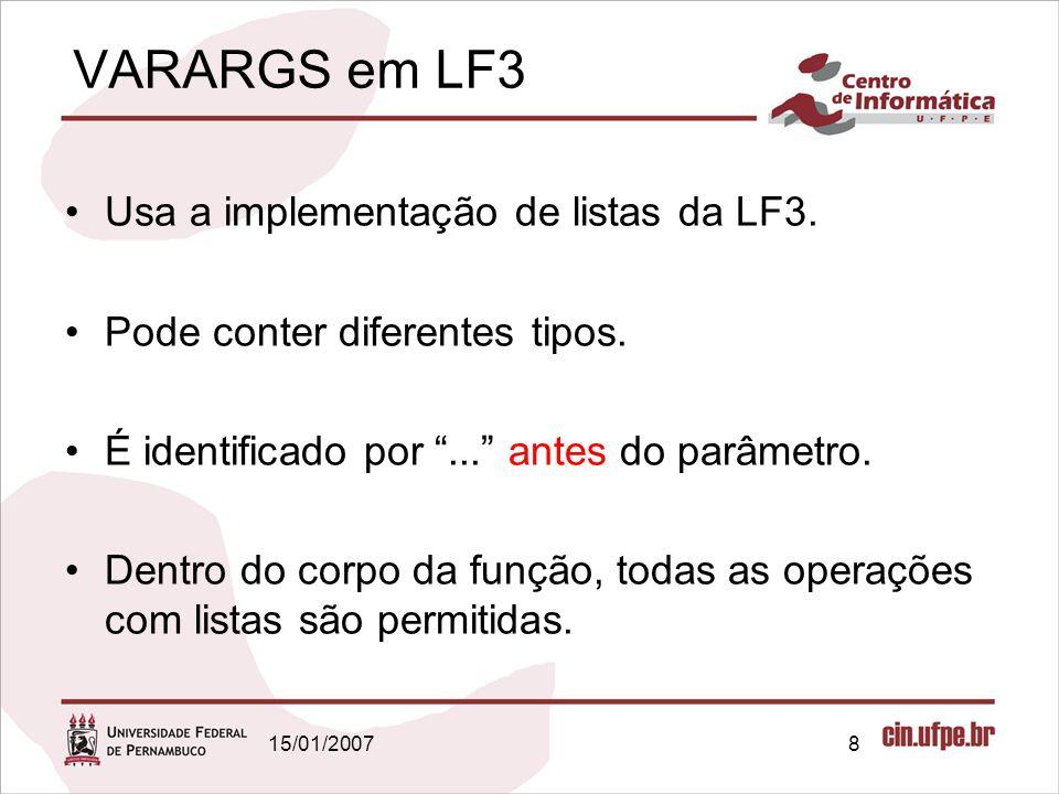 """15/01/20078 VARARGS em LF3 Usa a implementação de listas da LF3. Pode conter diferentes tipos. É identificado por """"..."""" antes do parâmetro. Dentro do"""
