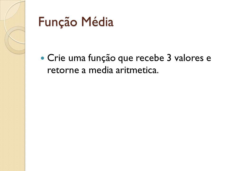 Função Média Crie uma função que recebe 3 valores e retorne a media aritmetica.