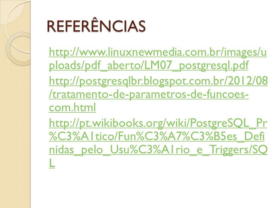 REFERÊNCIAS http://www.linuxnewmedia.com.br/images/u ploads/pdf_aberto/LM07_postgresql.pdf http://postgresqlbr.blogspot.com.br/2012/08 /tratamento-de-
