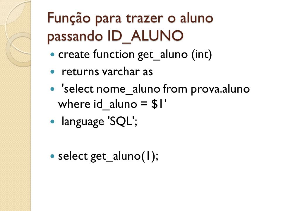 For na função CREATE OR REPLACE FUNCTION get_nome_concatenano() RETURNS varchar AS $$ DECLARE registro RECORD; cont integer; nome varchar; BEGIN RAISE NOTICE Inicio ; nome := inicial: ; FOR registro IN SELECT * FROM prova.aluno limit 10 LOOP RAISE NOTICE to no loop ID = % , registro.id_aluno; nome :=nome || registro.nome_aluno; RAISE NOTICE nome = % , registro.nome_aluno; END LOOP; return 1; END; $$ LANGUAGE plpgsql; select get_nome_concatenano()