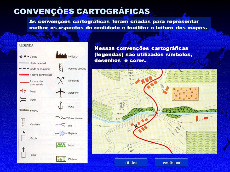 CONVENÇÕES CARTOGRÁFICAS As convenções cartográficas foram criadas para representar melhor os aspectos da realidade e facilitar a leitura dos mapas.