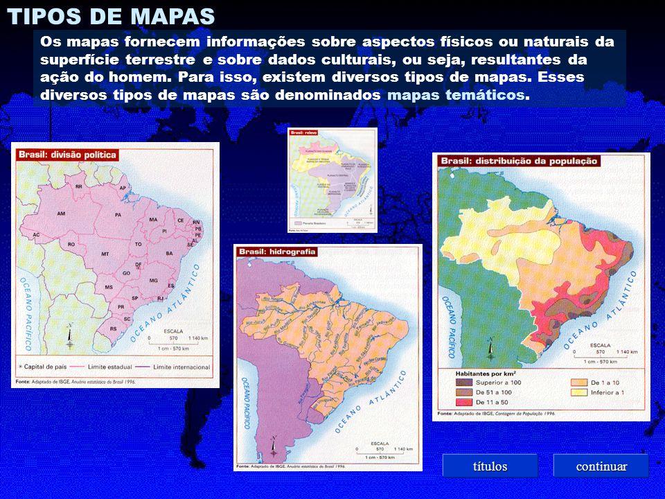 TIPOS DE MAPAS Os mapas fornecem informações sobre aspectos físicos ou naturais da superfície terrestre e sobre dados culturais, ou seja, resultantes da ação do homem.
