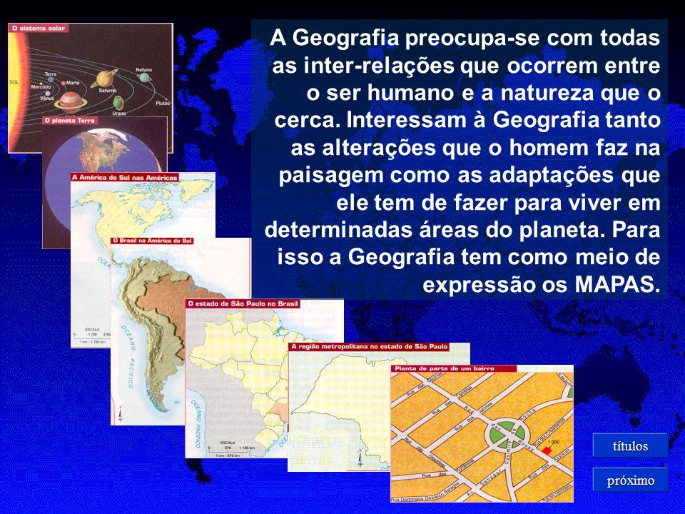 A Geografia preocupa-se com todas as inter-relações que ocorrem entre o ser humano e a natureza que o cerca.