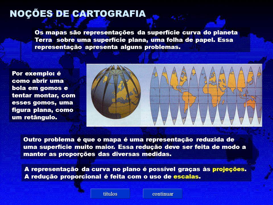 NOÇÕES DE CARTOGRAFIA Os mapas são representações da superfície curva do planeta Terra sobre uma superfície plana, uma folha de papel.