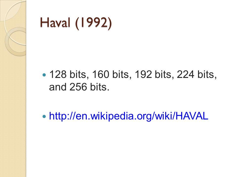 Haval (1992) 128 bits, 160 bits, 192 bits, 224 bits, and 256 bits.