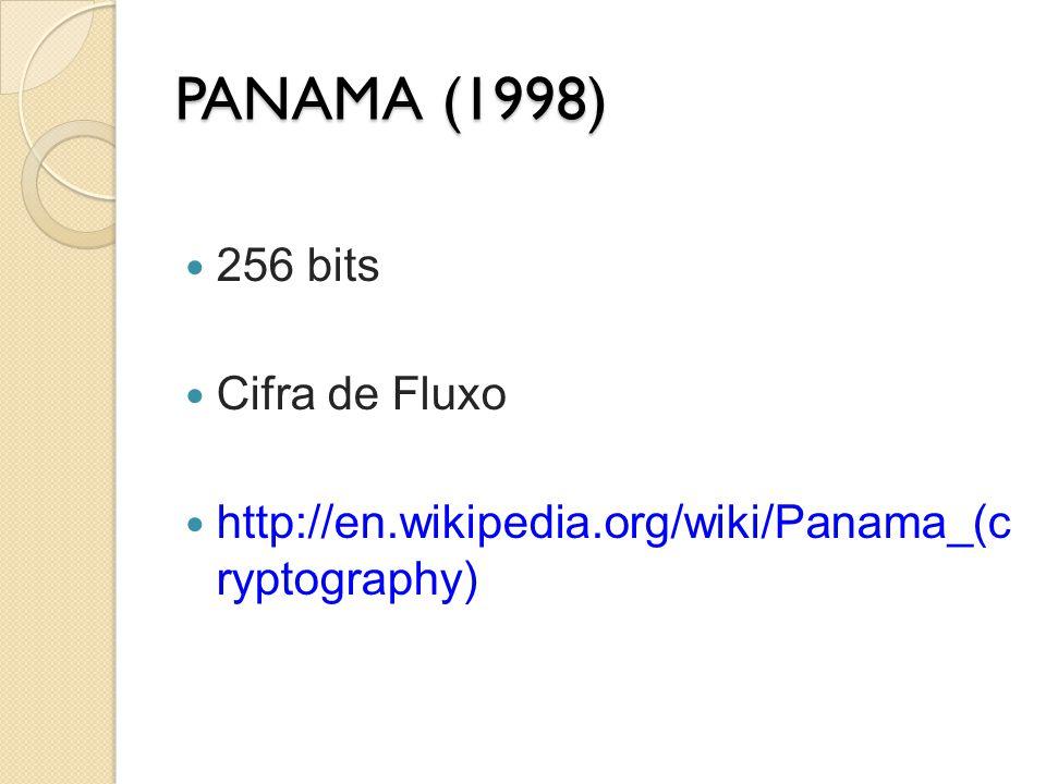 PANAMA (1998) 256 bits Cifra de Fluxo http://en.wikipedia.org/wiki/Panama_(c ryptography)