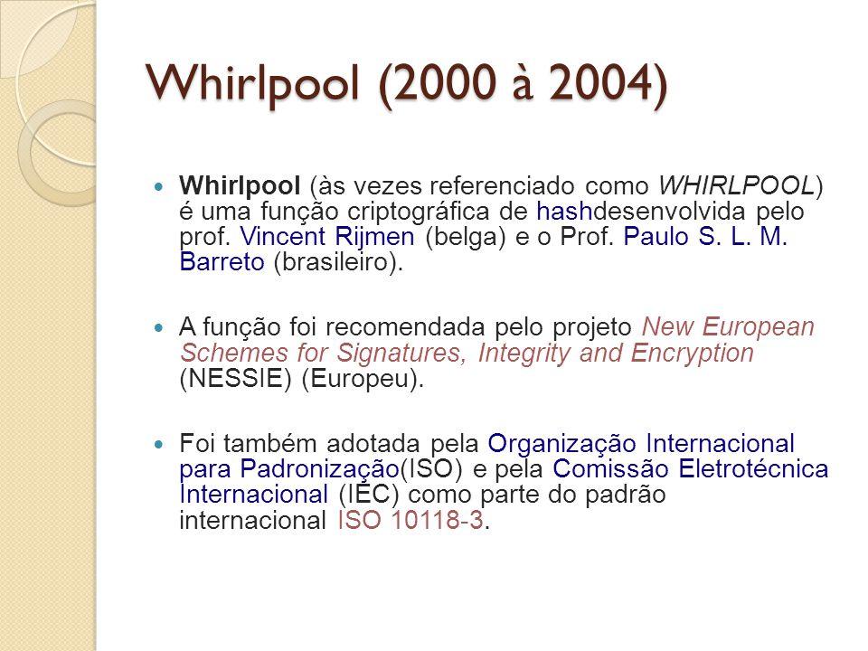 Whirlpool (2000 à 2004) Whirlpool (às vezes referenciado como WHIRLPOOL) é uma função criptográfica de hashdesenvolvida pelo prof. Vincent Rijmen (bel