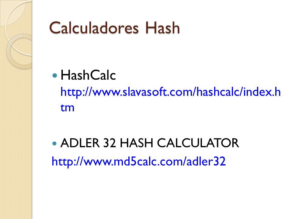 Calculadores Hash HashCalc http://www.slavasoft.com/hashcalc/index.h tm ADLER 32 HASH CALCULATOR http://www.md5calc.com/adler32