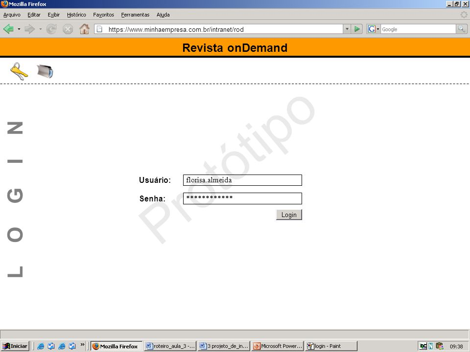 https://www.minhaempresa.com.br/intranet/rod Protótipo Usuário: Senha: Revista onDemand L O G I N florisa.almeida ************